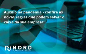 Auxilio Na Pandemia Confira As Novas Regras Que Podem Salvar O Caixa Da Sua Empresa Nord - Contabilidade em Vitória da Conquista - BA | Nord Contabilidade