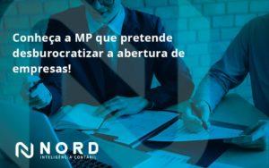 Conheca A Mp Que Pretende Desburocratizar A Abertura De Empresa Nord - Contabilidade em Vitória da Conquista - BA | Nord Contabilidade