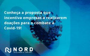 Conheca A Proposta Que Incentiva Empresas A Realizarem Doacoes Para O Combate A Covid 19 Nord - Contabilidade em Vitória da Conquista - BA | Nord Contabilidade