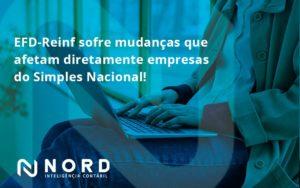Efd Reinf Sofre Mudancas Que Afetam Diretamente Empresas Do Simples Nacional Nord - Contabilidade em Vitória da Conquista - BA   Nord Contabilidade