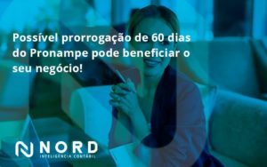 Possível Prorrogação De 60 Dias Do Pronampe Pode Beneficiar O Seu Negócio Nord Contabilidade - Contabilidade em Vitória da Conquista - BA | Nord Contabilidade