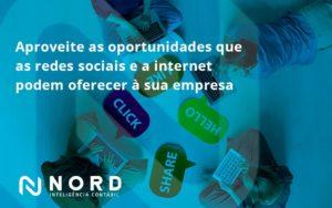 Aproveite As Oportunidades Que As Redes Sociais E A Internet Podem Oferecer à Sua Empresa Nord Contabilidade - Contabilidade em Vitória da Conquista - BA | Nord Contabilidade