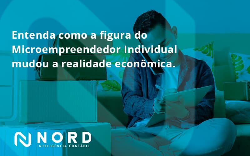 Entenda Como A Figura Do Microempreendedor Individual Mudou A Realidade Econômica. Nord Contabilidade - Contabilidade em Vitória da Conquista - BA | Nord Contabilidade