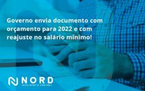 Governo Envia Documento Com Orçamento Para 2022 E Com Reajuste No Salário Mínimo! Nord Contabilidade - Contabilidade em Vitória da Conquista - BA | Nord Contabilidade