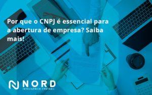 Por Que O Cnpj é Essencial Para A Abertura De Empresa Nord Contabilidade - Contabilidade em Vitória da Conquista - BA | Nord Contabilidade